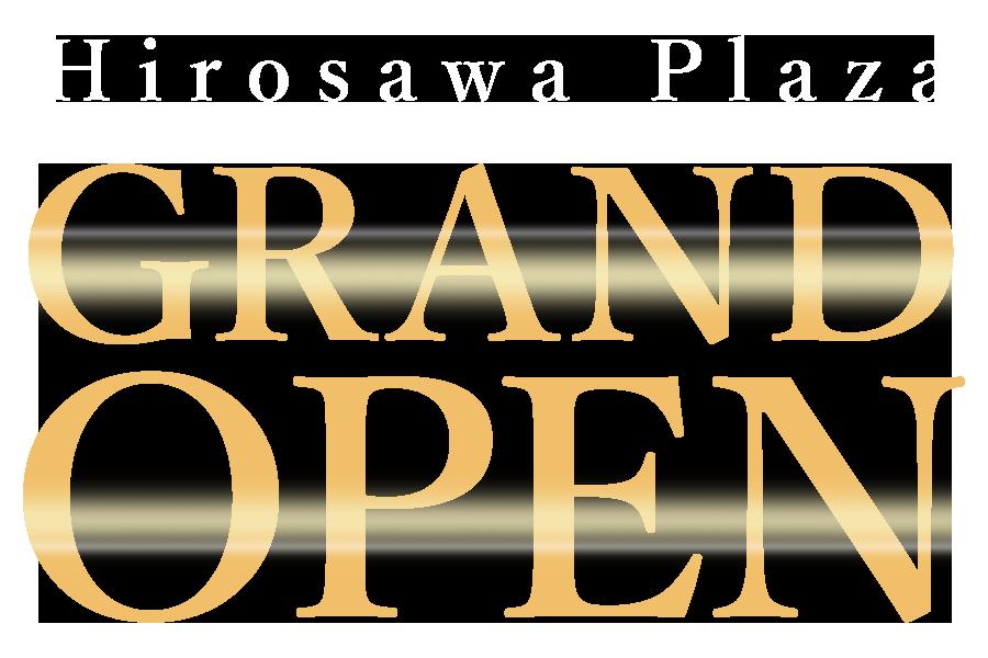 Hirosawa Plaza GRAND OPEN